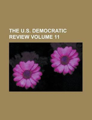 The U.S. Democratic Review Volume 11 (Paperback): Us Government, Anonymous