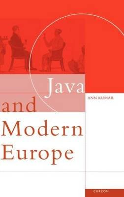 Java and Modern Europe - Ambiguous Encounters (Hardcover, annotated edition): Ann Kumar