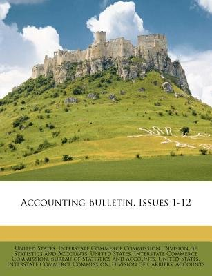 Accounting Bulletin, Issues 1-12 (Paperback): United States. Interstate Commerce Commi, United States. In