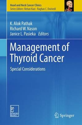 Management of Thyroid Cancer - Special Considerations (Hardcover, 1st ed. 2015): K. Alok Pathak, Richard W Nason, Janice L....