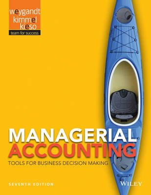 Managerial Accounting - Tools for Business Decision Making (Hardcover, 7th Edition): Jerry J. Weygandt, Paul D. Kimmel, Donald...
