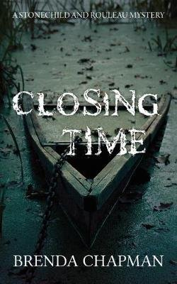 Closing Time - A Stonechild and Rouleau Mystery (Paperback): Brenda Chapman