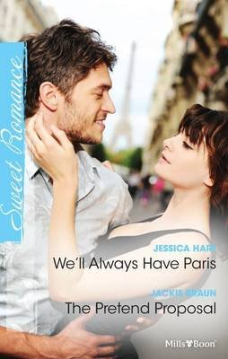 We'll Always Have Paris/the Pretend Proposal (Paperback): Hart, Jackie Braun Jessica