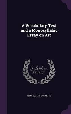 A Vocabulary Test and a Monosyllabic Essay on Art (Hardcover): Orra Eugene Monnette