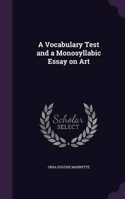 A Vocabulary Test and a Monosyllabic Essay on Art (Hardcover): Orra Eugene Monnette