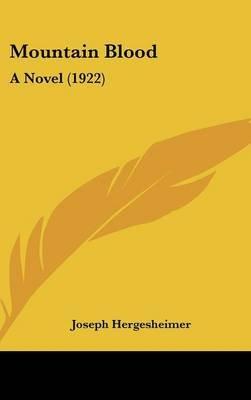 Mountain Blood - A Novel (1922) (Hardcover): Joseph Hergesheimer