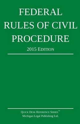 Federal Rules of Civil Procedure; 2015 Edition (Paperback): Michigan Legal Publishing Ltd