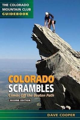 Colorado Scrambles - Climbs Beyond the Beaten Path (Paperback, 2nd): Dave Cooper