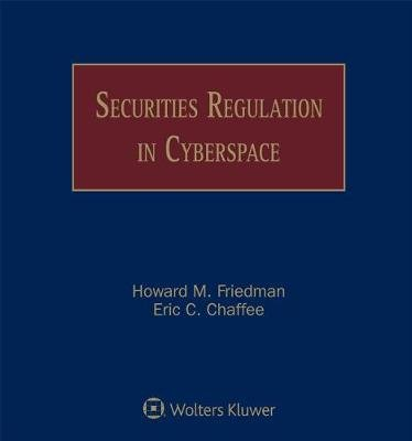 Securities Regulation in Cyberspace (Loose-leaf, 4th ed.): Howard Friedman, Eric C. Chaffee