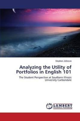 Analyzing the Utility of Portfolios in English 101 (Paperback): Johnson Stephen