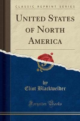 United States of North America (Classic Reprint) (Paperback): Eliot Blackwelder