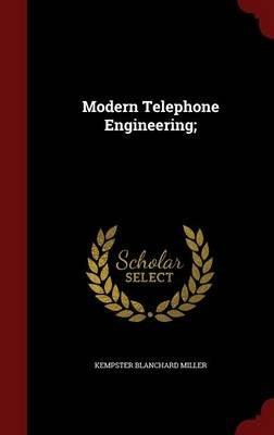 Modern Telephone Engineering; (Hardcover): Kempster Blanchard Miller