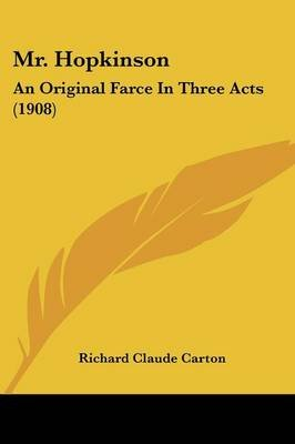 Mr. Hopkinson - An Original Farce in Three Acts (1908) (Paperback): Richard Claude Carton
