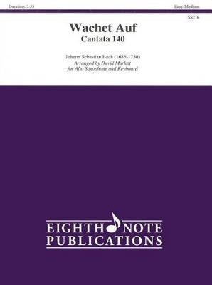 Wachet Auf Cantata 140: Easy-Medium - For Alto Saxophone and Keyboard (Sheet music): Johann Sebastian Bach, David Marlatt