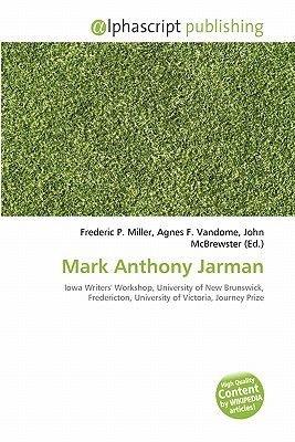 Mark Anthony Jarman (Paperback): Frederic P. Miller, Agnes F. Vandome, John McBrewster