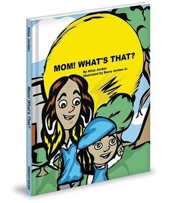 Mom! What's That? (Hardcover): Atlas Jordan