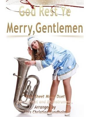 God Rest Ye Merry, Gentlemen Pure Sheet Music Duet for Clarinet and Bb Instrument, Arranged by Lars Christian Lundholm...