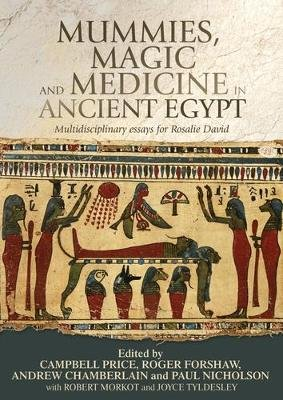 Mummies, Magic and Medicine in Ancient Egypt - Multidisciplinary Essays for Rosalie David (Hardcover): Campbell Price, Roger...