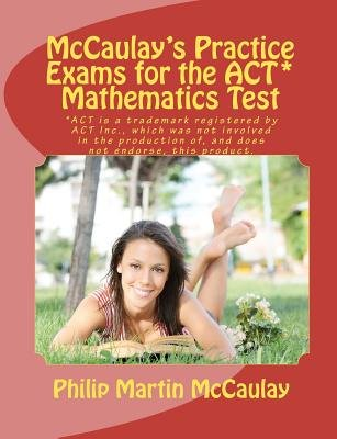 McCaulay's Practice Exams for the ACT* Mathematics Test (Paperback): Philip Martin Mccaulay