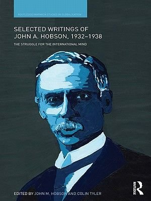Selected Writings of John A. Hobson 1932-1938 (Electronic book text): J.A. Hobson