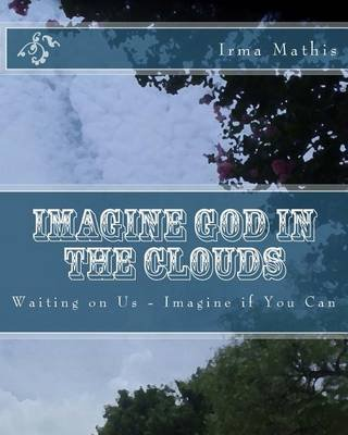 Imagine God in the Clouds - Waiting on Us-Revised Edition (Paperback): Irma Mathis