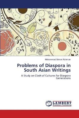 Problems of Diaspora in South Asian Writings (Paperback): Mohammad Simon Rahman