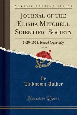Journal of the Elisha Mitchell Scientific Society, Vol. 36 - 1920-1921, Issued Quarterly (Classic Reprint) (Paperback):...