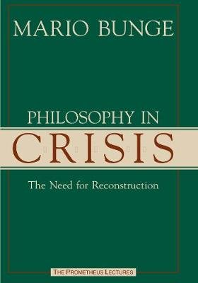 Philosophy in Crisis - The Need for Reconstruction (Hardcover): Mario Augusto Bunge