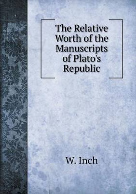 The Relative Worth of the Manuscripts of Plato's Republic (Paperback): Winch