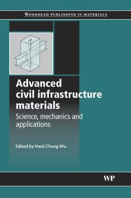 Advanced Civil Infrastructure Materials - Science, Mechanics and Applications (Hardcover): H. (Hua) Wu