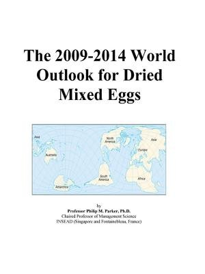 The 2009-2014 World Outlook for Dried Mixed Eggs (Electronic book text): Inc. Icon Group International