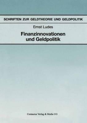 Finanzinnovationen Und Geldpolitik (German, Paperback): Ernst Ludes