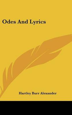 Odes and Lyrics (Hardcover): Hartley Burr Alexander