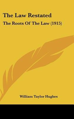 The Law Restated - The Roots of the Law (1915) (Hardcover): William Taylor Hughes