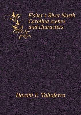 Fisher's River North Carolina Scenes and Characters (Paperback): Hardin E Taliaferro