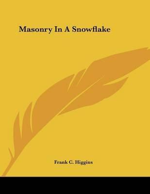 Masonry in a Snowflake (Paperback): Frank C. Higgins