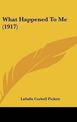 What Happened to Me (1917) (Hardcover): Lasalle Corbell Pickett