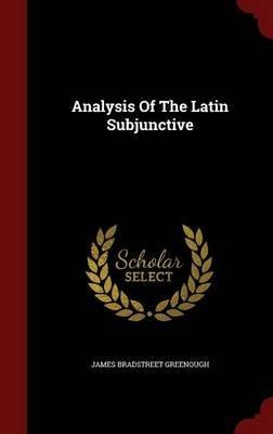 Analysis of the Latin Subjunctive (Hardcover): James Bradstreet Greenough