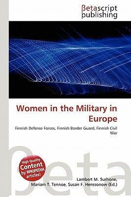 Women in the Military in Europe (Paperback): Lambert M. Surhone, Mariam T. Tennoe, Susan F. Henssonow