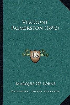 Viscount Palmerston (1892) (Paperback): Marquis of Lorne