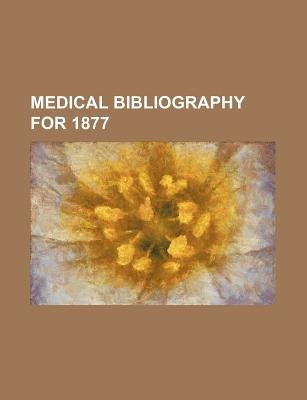 Medical Bibliography for 1877 (Paperback): Books Group