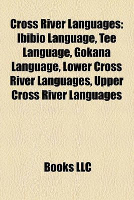 Cross River Languages - Ibibio Language, Tee Language, Gokana Language, Lower Cross River Languages, Upper Cross River...