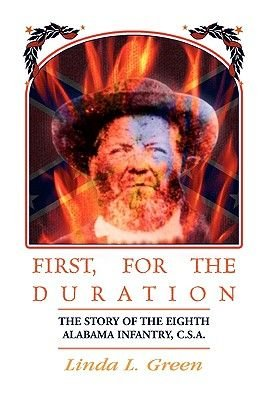 First, For The Duration - The Story of the Eighth (8th) Alabama Infantry, C.S.A. (Paperback): Linda L. Green