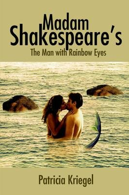 Madam Shakespeare's - The Man with Rainbow Eyes (Electronic book text): Patricia Kriegel