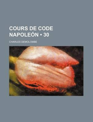 Cours de Code Napoleon (30) (English, French, Paperback): Charles Demolombe
