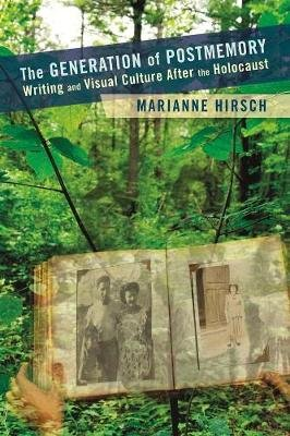 The Generation of Postmemory - Writing and Visual Culture After the Holocaust (Paperback): Marianne Hirsch