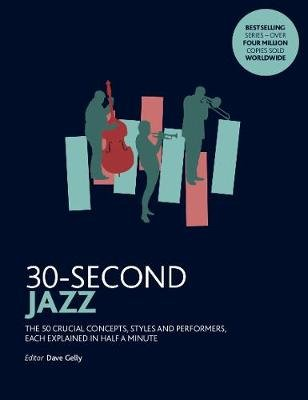 30-Second Jazz - The 50 most fundamental concepts in physics, each explained in half a minute (Paperback): Dave Gelly