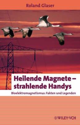 Heilende Magnete - Strahlende Handys - Bioelektromagnetismus - Fakten Und Legenden (German, English, Hardcover): Roland Glaser