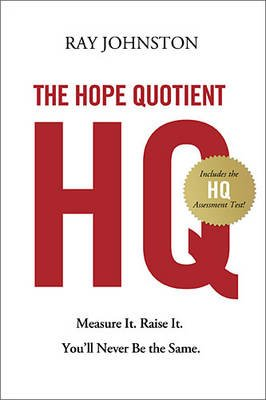 The Hope Quotient - Measure It. Raise It. You'll Never Be the Same. (Paperback): Ray Johnston