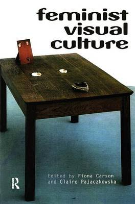 Feminist Visual Culture (Electronic book text): Fiona Carson, Claire Pajaczkowska